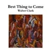 Walter Clark: Best Thing to Come