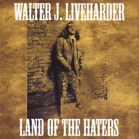 Walter J Liveharder | Land Of The Haters