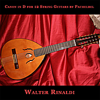 Walter Rinaldi | Canon in D for 12 String Guitars by Pachelbel - Single