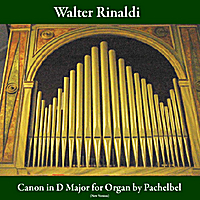 Walter Rinaldi | Canon in D Major for Organ: Pachelbel (New Version)