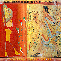 Walter Rinaldi | Pachelbel: Canon in D Major (10 Revisitations)