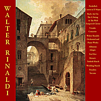 Walter Rinaldi | Pachelbel: Canon in D Major / Bach: Air On The G String & The Well -Tempered Clavier / Vivaldi: Concerto / Walter Rinaldi: Orchestral and Piano Works / Albinoni: Adagio / Fur Elise / Mozart: Turkish March / Wedding March / Paradisi: Toccata