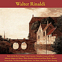 Walter Rinaldi | Bach: Air On the G String & Violin Concerto / Pachelbel: Canon in D Major / Albinoni: Adagio in G Minor / Walter Rinaldi: Orchestral and Piano Works / Mozart: Sonata Facile / Fur Elise & Moonlight Sonata / Ave Maria / Jesu, Joy of Man's Desiring