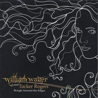 William Walter & Tucker Rogers | Rough Around the Edges