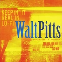 Walt Pitts | Keepin' It Real in Lo-Fi