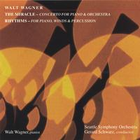 Walt Wagner, Gerard Schwarz, Seattle Symphony Orchestra | THE MIRACLE - Concerto For Piano & Orchestra; RHYTHMS - For Piano, Winds & Percussion