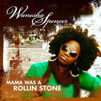 Wanesha Spencer | Mama Was a Rollin' Stone
