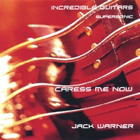 Jack Warner | Incredible Guitars-Caress Me now-Supersonic