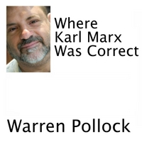 Warren Pollock | Where Karl Marx Was Correct