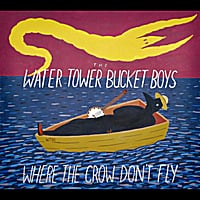 Water Tower Bucket Boys | Where the Crow Don't Fly