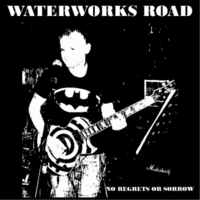 Waterworks Road | No Regrets or Sorrow