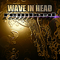 Wave in Head | Remixed