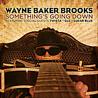 Wayne Baker Brooks | Something's Going Down (feat. Twista, GLC & Sugar Blue)