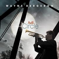 Wayne Bergeron | Full Circle