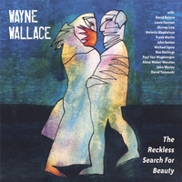 Wayne Wallace | The Reckless Search for Beauty