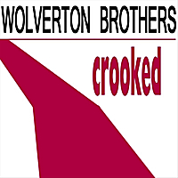 Wolverton Brothers | Crooked
