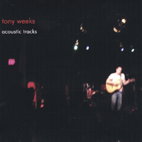 tony weeks | acoustic tracks