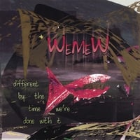Wemew | Different By the Time We're Done With It