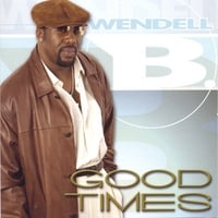 Wendell B | Good Times