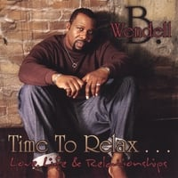 Wendell B | Time to Relax...love Life and Relationships