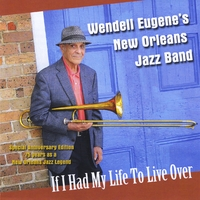 Wendell Eugene's New Orleans Jazz Band | If I Had My Life to Live Over