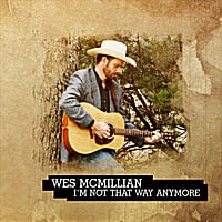 Wes McMillian | I'm Not That Way Anymore