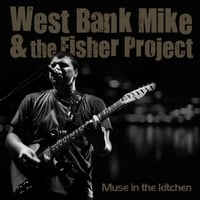 West Bank Mike & the Fisher Project | Muse in the Kitchen