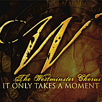 The Westminster Chorus | It Only Takes A Moment
