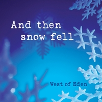 West Of Eden | And Then Snow Fell