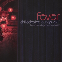 Worldwide Groove Corporation | Chillodesiac Lounge, Vol. 1: Fever