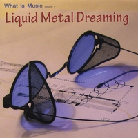 What is Music | Liquid Metal Dreaming