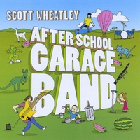 Scott Wheatley | After School Garage Band | CD Baby