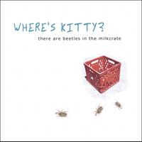 where's kitty? | there are beetles in the milkcrate