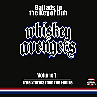 Whiskey Avengers | Ballads in the Key of Dub, Vol. 1