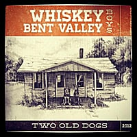 Whiskey Bent Valley Boys | Two Old Dogs