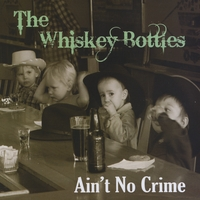 The Whiskey Bottles | Ain't No Crime