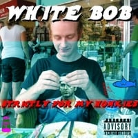 White Bob | Strictly for My Honkies