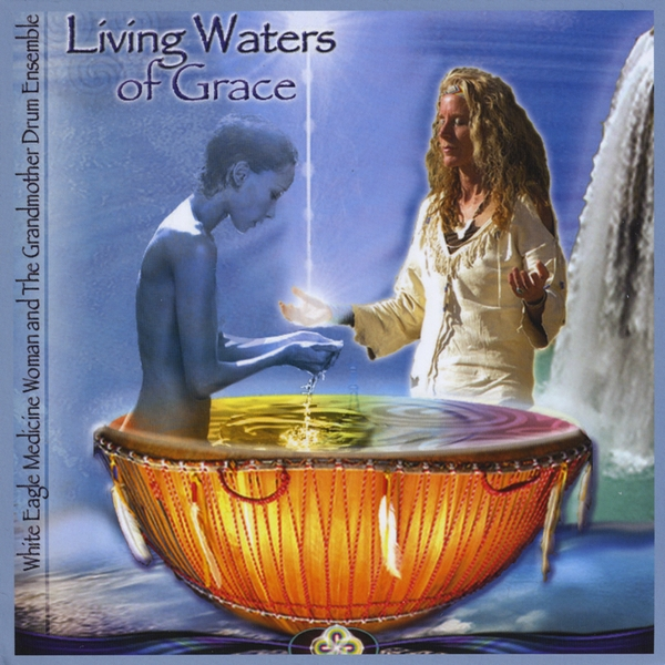 White Eagle Medicine Woman Living Waters Of Grace Cd