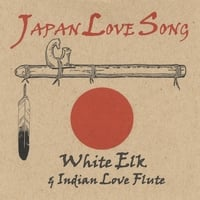 White Elk & Indian Love Flute | Japan Love Song (Earthquake / Tsunami Memorial)