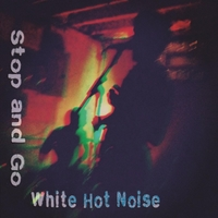 White Hot Noise | Stop and Go
