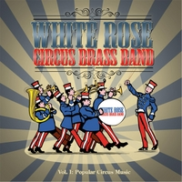 White Rose Circus Brass Band | White Rose Circus Brass Band, Vol. 1: Popular Circus Music