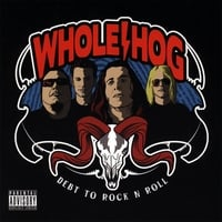 Whole Hog | Debt To Rock N Roll