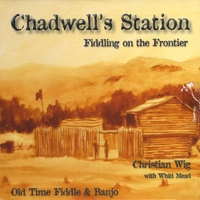 Christian Wig and Whitt Mead | Chadwell's Station: Fiddling on the Frontier