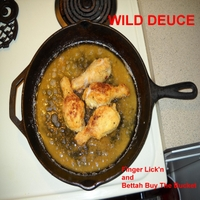 Wild Deuce | Finger Lick'n and Bettah Buy the Bucket