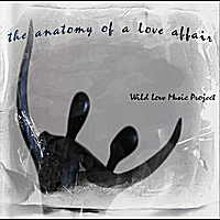 Wild Love Music Project | The Anatomy of A Love Affair