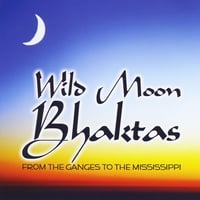 Wild Moon Bhaktas | From the Ganges to the Mississippi
