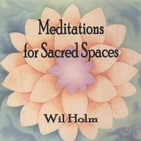 Wil Holm | Meditations for Sacred Spaces