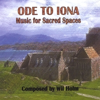 Wil Holm | Ode to Iona: Music for Sacred Spaces