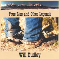Will Dudley | True Lies and Other Legends