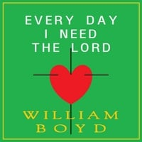William Boyd | Every Day I Need the Lord
